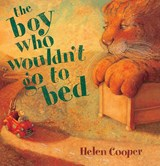 The Boy Who Wouldn't Go to Bed | Helen Cooper |