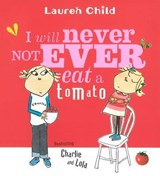 I Will Never Not Ever Eat a Tomato | Lauren Child |