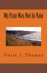 My Pain Was Not in Vain | Doris J. Thomas |