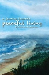 Journey Toward Peaceful Living | Fred Abrahamson |