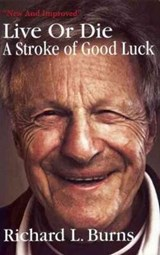Live or Die - A Stroke of Good Luck | Richard L Burns |