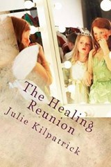 The Healing Reunion | Julie Kilpatrick |