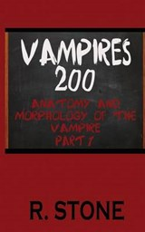 Vampires 200 - Anatomy and Morphology of the Vampire, Part 1 (The Reverse of the Curse, #2) | R. Stone |