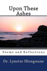 Upon These Ashes | Dr Lynette Hlongwane |