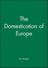 The Domestication of Europe | Ian Hodder |