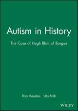 Autism in History | Rab Houston ; Uta Frith |