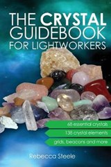 Crystal Guidebook for Lightworkers | Rebecca Steele |