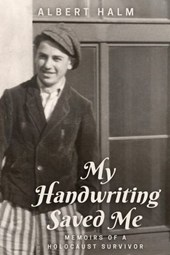 My Handwriting Saved Me: Memoirs of a Holocaust Survivor | Albert Halm |