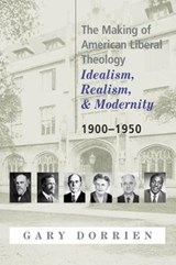 The Making of American Liberal Theology | Gary J. Dorrien |