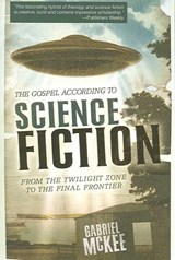 The Gospel According to Science Fiction | Gabriel McKee |