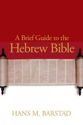 A Brief Guide to the Hebrew Bible | Hans M. Barstad |