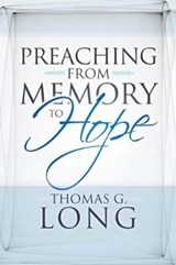Preaching from Memory to Hope | Thomas G. Long |