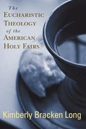 The Eucharistic Theology of the American Holy Fairs | Kimberly Bracken Long |