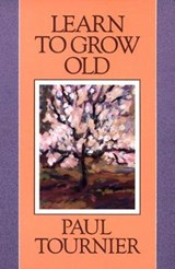 Learn to Grow Old | Paul Tournier |