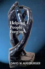 Helping People Forgive | David W. Augsburger |