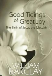 Good Tidings of Great Joy | William Barclay |