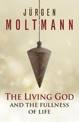 The Living God and the Fullness of Life | Jurgen Moltmann |