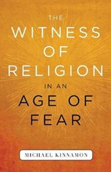 The Witness of Religion in an Age of Fear | Michael Kinnamon |
