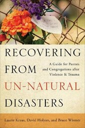 Recovering from Un-Natural Disasters | Kraus, Laurie ; Holyan, David ; Wismer, Bruce |