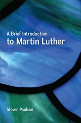 A Brief Introduction to Martin Luther | Steven Paulson |