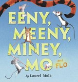 Eeny, Meeny, Miney, Mo, and Flo! | Laurel Molk |