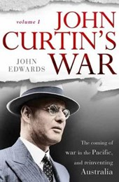 John Curtin's War: The coming of war in the Pacific, and rei