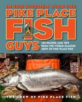 In the Kitchen with the Pike Place Fish Guys | The Crew of Pike Place Fish |