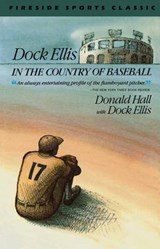 Dock Ellis in the Country of Baseball | Donald Hall |