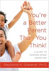 You're a Better Parent Than You Think! | Raymond N. Guarendi |