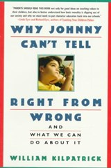 Why Johnny Can't Tell Right from Wrong | William K. Kilpatrick |