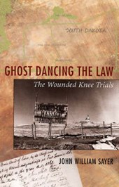 Ghost Dancing the Law - The Wounded Knee Trials