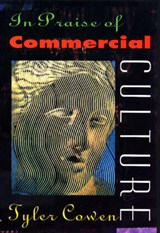 In Praise of Commercial Culture | Tyler Cowen |