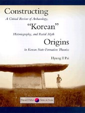 """Constructing """"Korean"""" Origins - A Critical Review of Archaeology, Historiography & Racial Myth in Korean State-Formation Theories"""