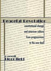 Peaceful Revolution - Constitutional Change & American Culture From Progressivism to the New Deal