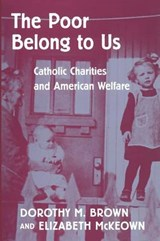The Poor Belong to Us - Catholic Charities & American Welfare | Dorothy M Brown |