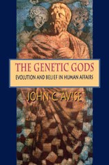 The Genetic Gods - Evolution & the Belief in Human Affairs | John C Avise |