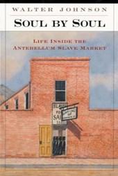 Soul by Soul - Life Inside the Antebellum Slave Market
