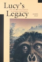 Lucy's Legacy - Sex & Intelligence in Human Evolution | Alison Jolly |