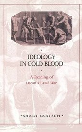 Ideology in Cold Blood - A Reading of Lucan's Civil War | Shadi Bartsch |
