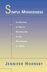 Simple Mindedness - In Defense of Naive Naturalism in the Philosophy of Mind | Jennifer Hornsby |