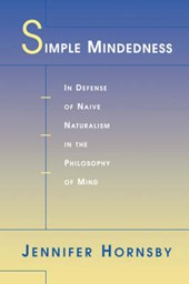 Simple Mindedness - In Defense of Naive Naturalism in the Philosophy of Mind