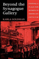 Beyond the Synagogue Gallery - Finding a Place for Women in American Judaism | Karla Goldman |