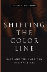 Shifting the Color Line - Race & the American Welfare State | Robert C Lieberman |