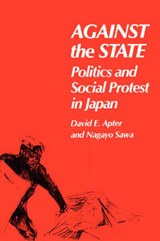 Against the State - Politics & Social Protest in Japan (Paper) | De Apter |