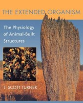 The Extended Organism - The Physiology of Animal- Built Structures | J. Scott Turner |