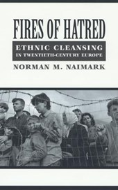 Fires of Hatred - Ethnic Cleansing in Twentieth- Century Europe | Norman N Naimark |