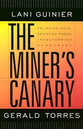 The Miner's Canary - Enlisting Race, Resisting Power, Transforming Democracy