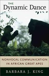 The Dynamic Dance - Nonvocal Communication in African Great Apes | Barbara J King |