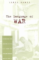 The Language of War - Literature and Culture in the U.S. from the Civil War Through World War II | James Dawes |