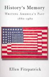 History's Memory - Writing America's Past 1880- 1980